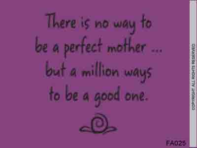 There is no way to be a perfect mother...