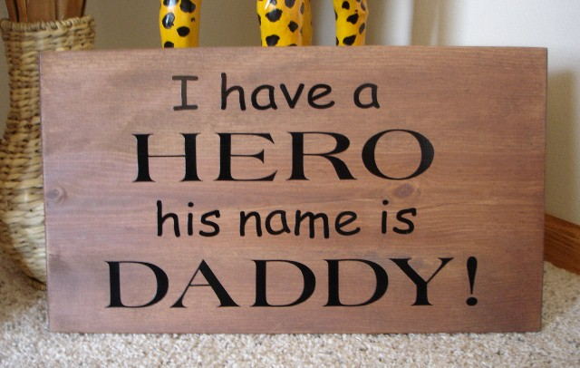 """I have a HERO his name is DADDY""   Wall Plaque"
