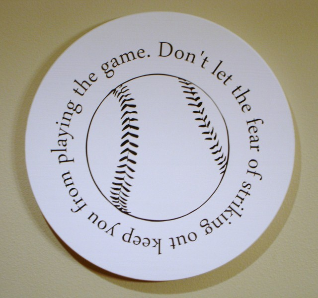 """Don't let the fear of striking out""  Wall Hanging"