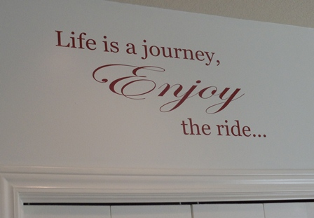 Life is a journey...ENJOY the ride.